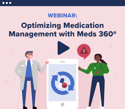 Webinar: Optimizing Medication Management with Meds 360º
